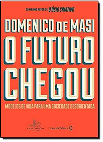 O-Futuro-Chegou---Modelos-de-Vida-para-uma-Sociedade-Desorientada